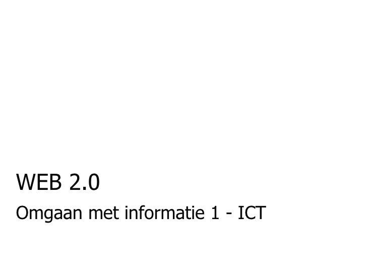 WEB 2.0 Omgaan met informatie 1 - ICT