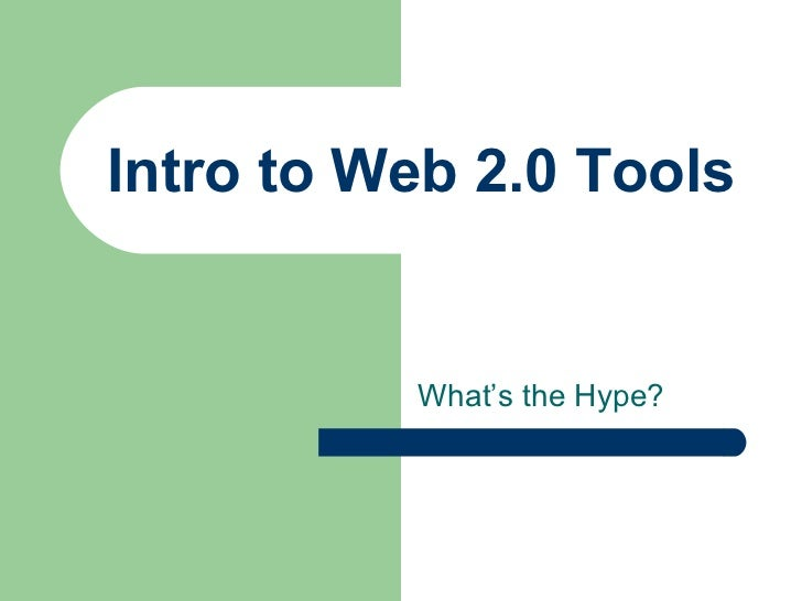 Intro to Web 2.0 Tools What's the Hype?