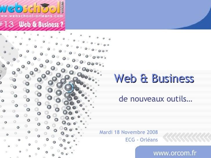 Web & Business de nouveaux outils… Mardi 18 Novembre 2008 ECG - Orléans