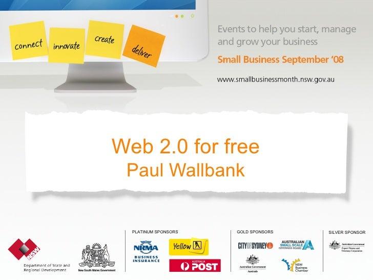 GOLD SPONSORS SILVER SPONSORPLATINUM SPONSORS Web 2.0 for free Paul Wallbank