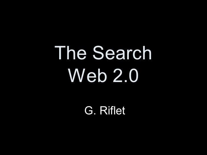The Search  Web 2.0    G. Riflet