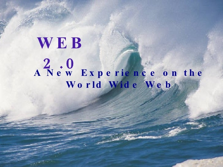 WEB 2.0 A New Experience on the World Wide Web