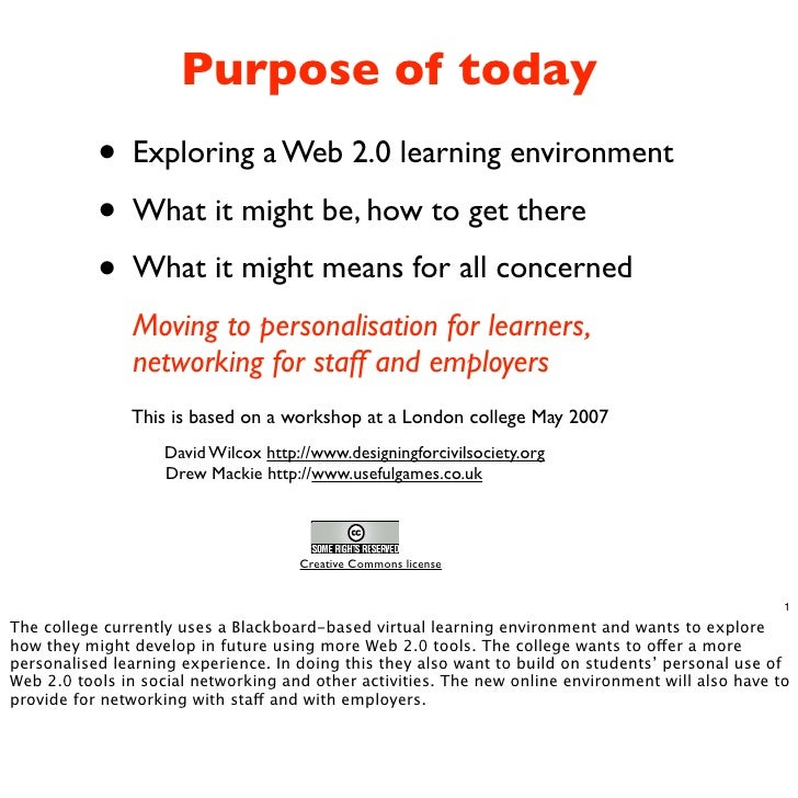 Purpose of today            • Exploring a Web 2.0 learning environment            • What it might be, how to get there    ...