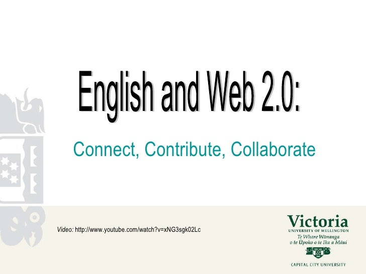 Connect, Contribute, Collaborate Video:  http://www.youtube.com/watch?v=xNG3sgk02Lc English and Web 2.0: