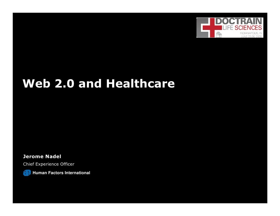 Web 2.0 and Healthcare     Jerome Nadel Chief Experience Officer      Human Factors International