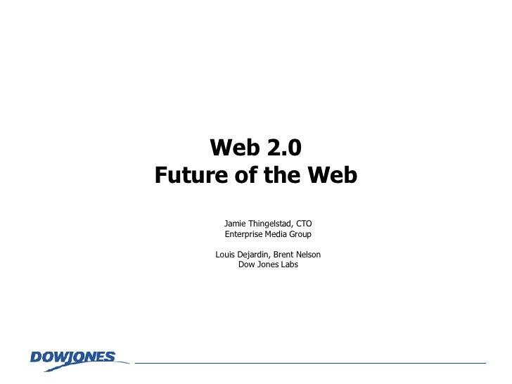 Web 2.0 Future of the Web Jamie Thingelstad, CTO Enterprise Media Group Louis Dejardin, Brent Nelson Dow Jones Labs