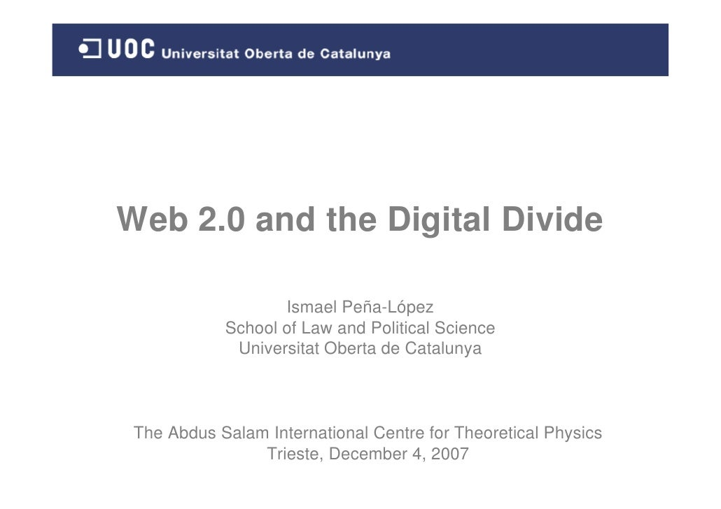Web 2.0 and the Digital Divide                     Ismael Peña-López             School of Law and Political Science      ...