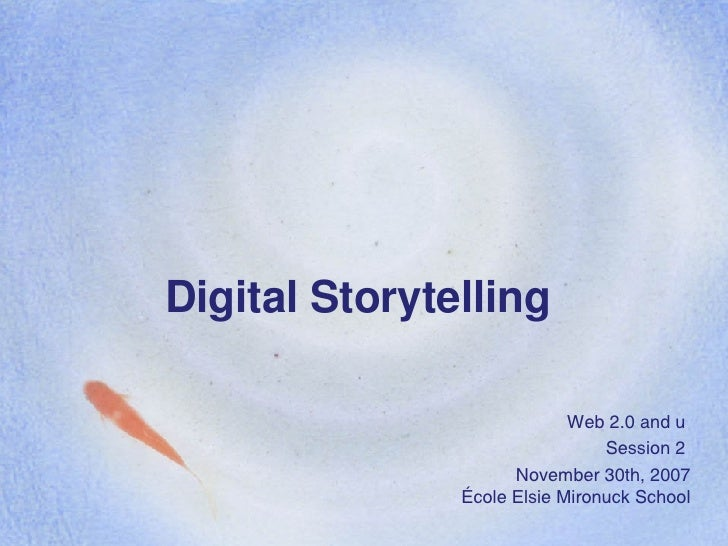 Digital Storytelling Web 2.0 and u  Session 2  November 30th, 2007 École Elsie Mironuck School