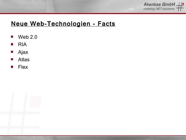Neue Web-Technologien - Facts <ul><li>Web 2.0 </li></ul><ul><li>RIA </li></ul><ul><li>Ajax </li></ul><ul><li>Atlas </li></...