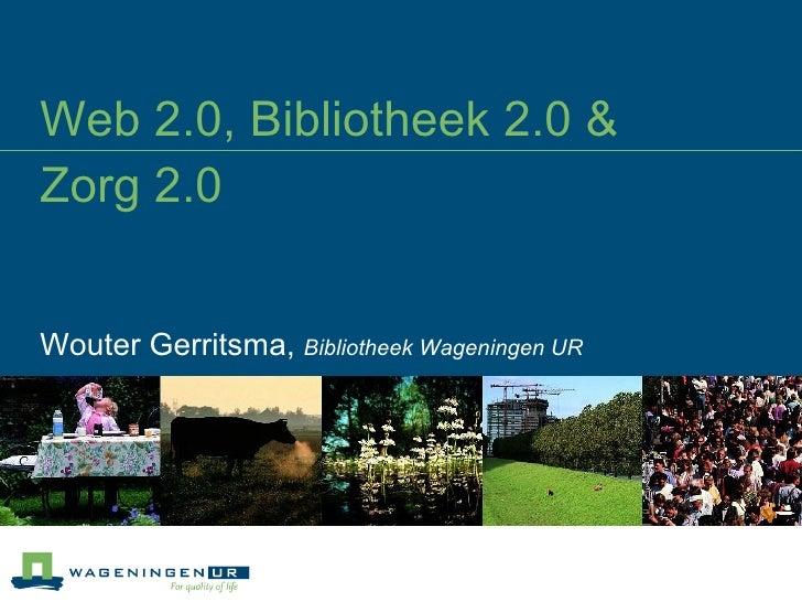 Web 2.0, Bibliotheek 2.0 &  Zorg 2.0 Wouter Gerritsma,  Bibliotheek Wageningen UR