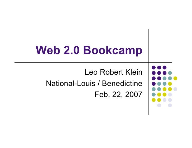 Web 2.0 Bookcamp             Leo Robert Klein  National-Louis / Benedictine                Feb. 22, 2007