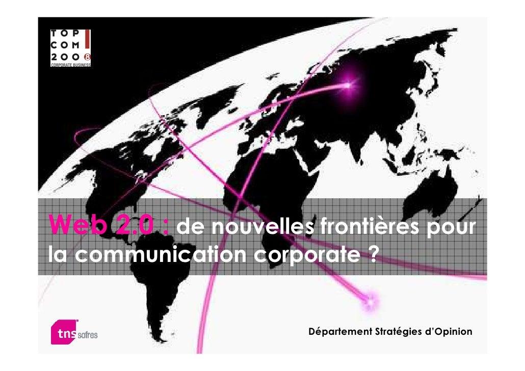 Web 2.0 : de nouvelles frontières pour la communication corporate ?                          Département Stratégies d'Opinion