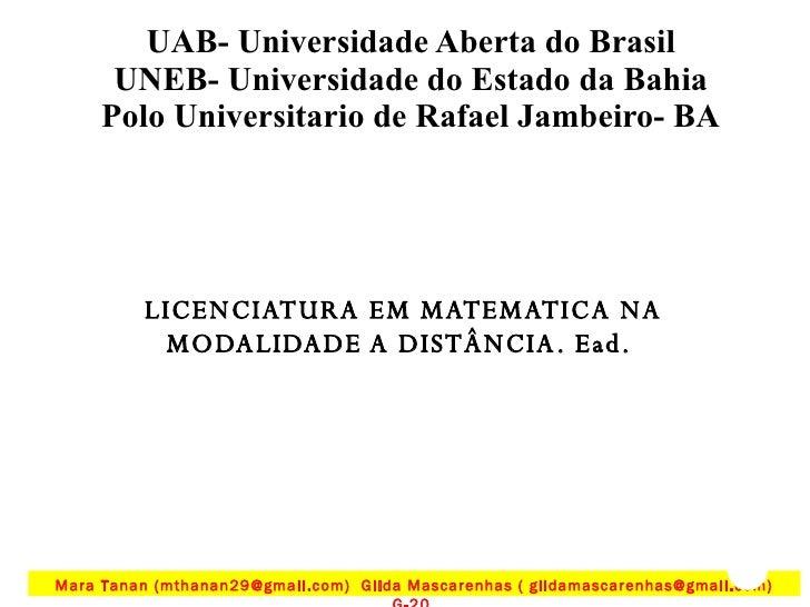 LICENCIATURA EM MATEMATICA NA MODALIDADE A DISTÂNCIA. Ead.  UAB- Universidade Aberta do Brasil UNEB- Universidade do Estad...