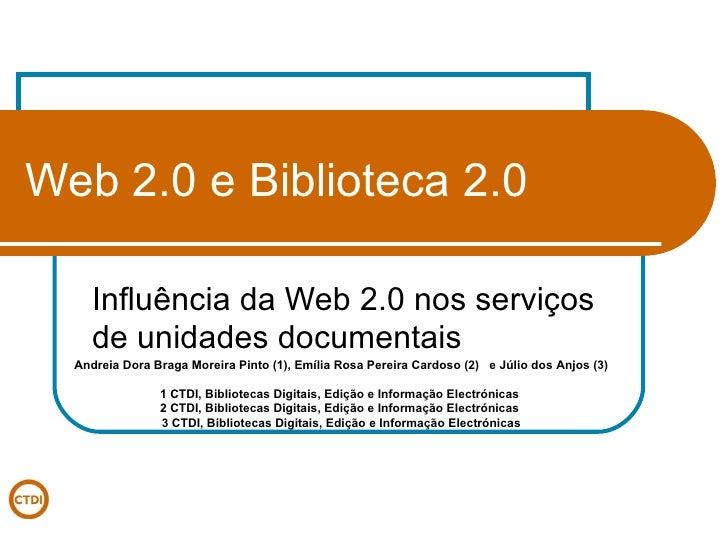 Web 2.0 e Biblioteca 2.0 Influência da Web 2.0 nos serviços de unidades documentais Andreia Dora Braga Moreira Pinto (1), ...