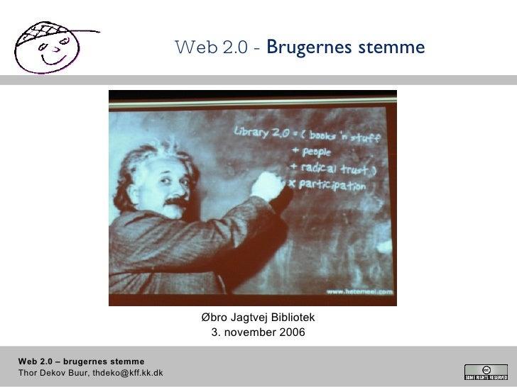 Web 2.0 -  Brugernes stemme Øbro Jagtvej Bibliotek 3. november 2006