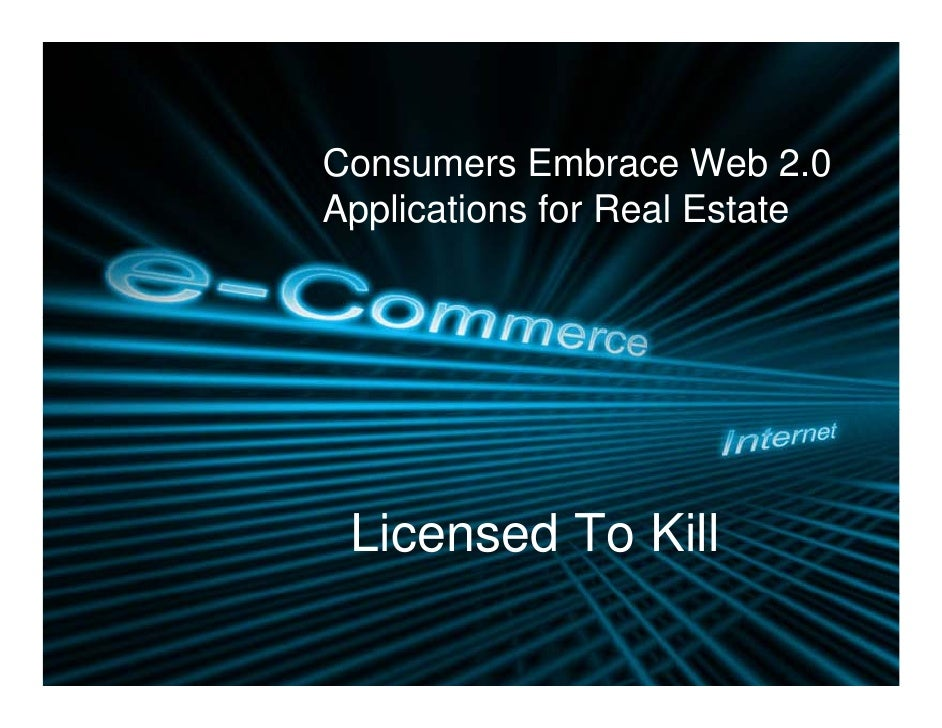 Consumers Embrace Web 2.0 Applications for Real Estate  pp      Licensed To Kill