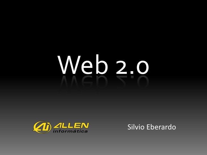 Web 2.0       Silvio Eberardo