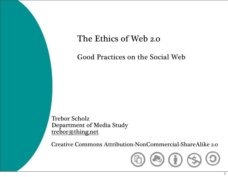 The Ethics of Web 2.0          Good Practices on the Social Web     Trebor Scholz Department of Media Study trebor@thing.n...