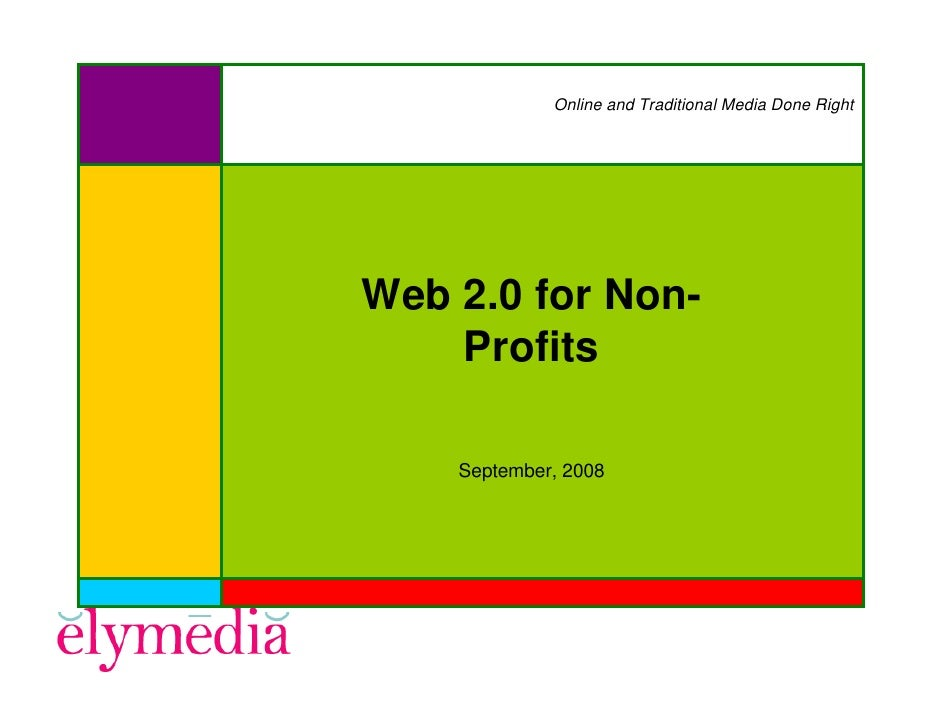 Online and Traditional Media Done Right     Web 2.0 for Non-     Profits      September, 2008
