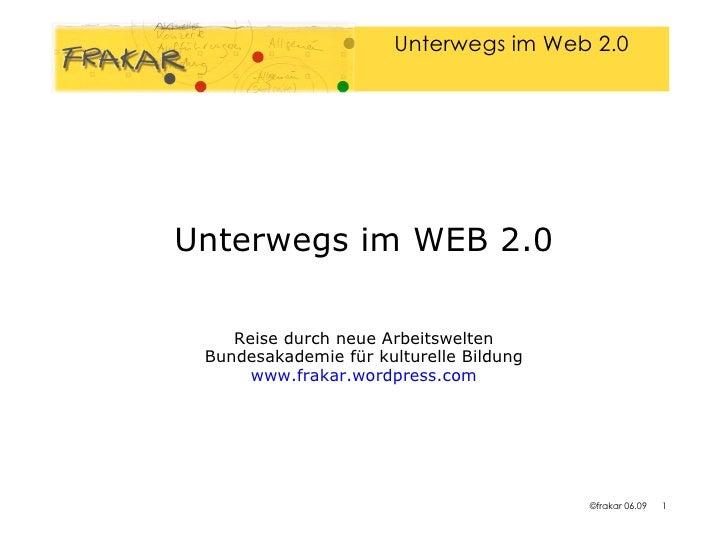 Unterwegs im WEB 2.0 Reise durch neue Arbeitswelten Bundesakademie für kulturelle Bildung www.frakar.wordpress.com