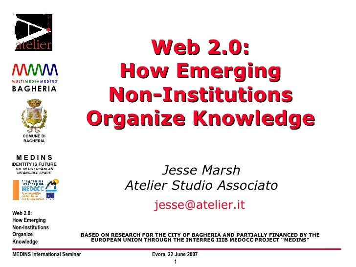 Web 2.0: How Emerging Non-Institutions Organize Knowledge Jesse Marsh Atelier Studio Associato [email_address]   BASED ON ...