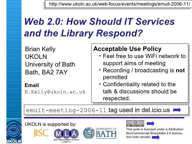 Web 2.0: How Should IT Services and the Library Respond? Brian Kelly UKOLN University of Bath Bath, BA2 7AY Email [email_a...