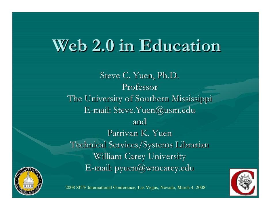 Web 2.0 in Education         Steve C. Yuen, Ph.D.                Professor  The University of Southern Mississippi      E-...