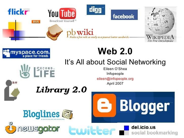 <ul><li>Web 2.0 </li></ul><ul><li>It's All about Social Networking </li></ul><ul><li>Eileen O'Shea </li></ul><ul><li>Infop...