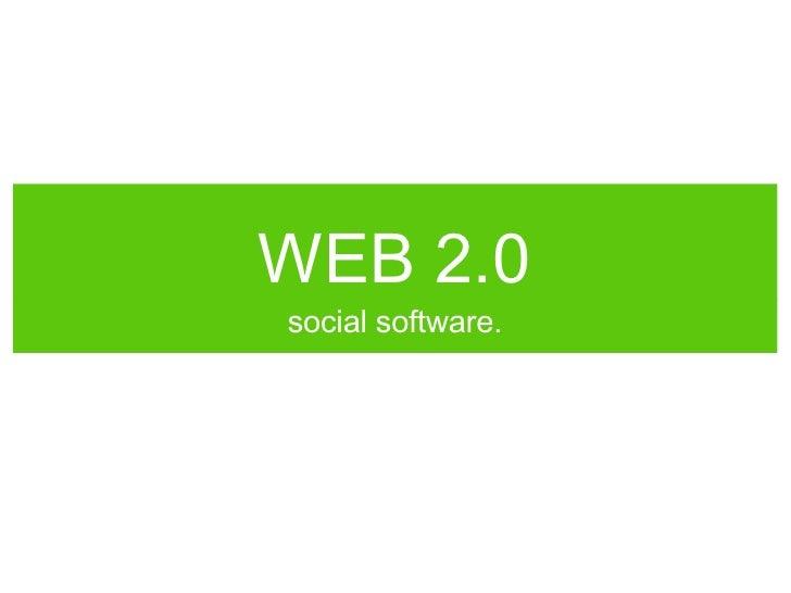 WEB 2.0 <ul><li>social software. </li></ul>