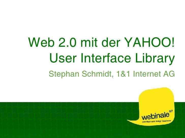Web 2.0 mit der YAHOO! User Interface Library Stephan Schmidt, 1&1 Internet AG