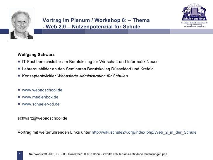 Vortrag im Plenum / Workshop 8: – Thema - Web 2.0 – Nutzenpotenzial für Schule <ul><li>Wolfgang Schwarz </li></ul><ul><li>...