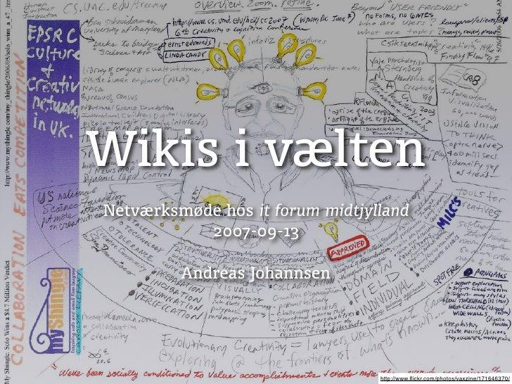 Wikis i vælten Netværksmøde hos it forum midtjylland            2007-09-13           Andreas Johannsen                    ...