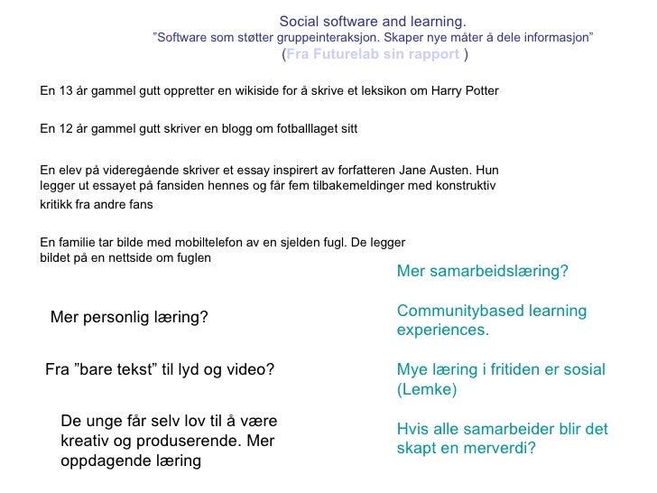 """Social software and learning.  """"Software som støtter gruppeinteraksjon. Skaper nye måter å dele informasjon""""  ( Fra Future..."""