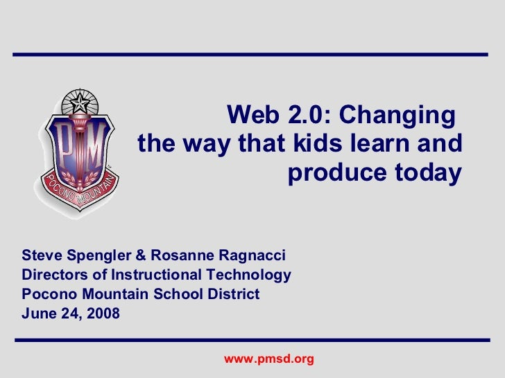 Web 2.0: Changing  the way that kids learn and produce today Steve Spengler & Rosanne Ragnacci  Directors of Instructional...