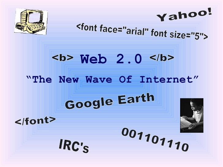 """Web 2.0 """" The New Wave Of Internet"""" <font face=""""arial"""" font size=""""5""""> 001101110 </font> <b>  </b> IRC'..."""