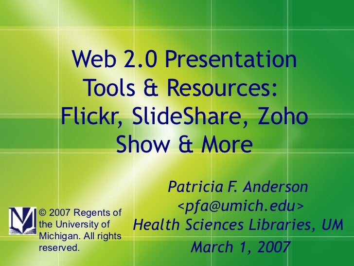 Web 2.0 Presentation Tools & Resources:  Flickr, SlideShare, Zoho Show & More Patricia F. Anderson  <pfa@umich.edu> Health...