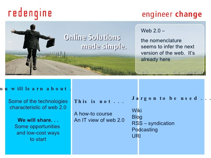 You will learn about . . . Some of the technologies characteristic of web 2.0 We will share. . . Some opportunities  and l...