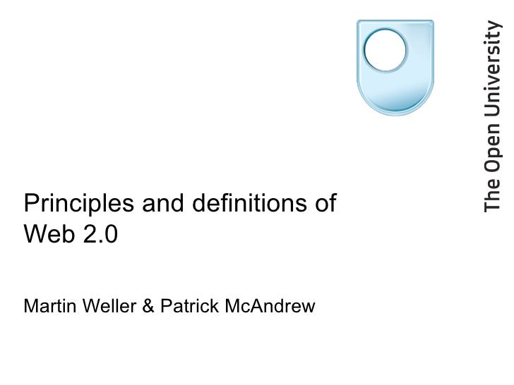 Principles and definitions of Web 2.0 Martin Weller & Patrick McAndrew