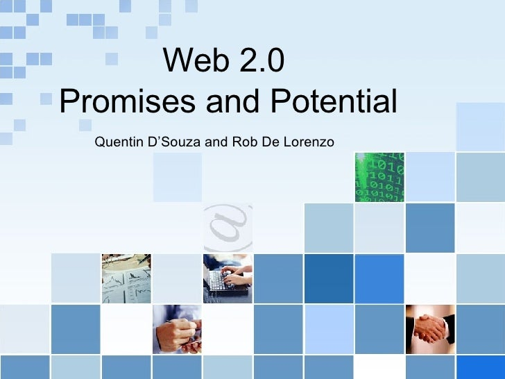 Web 2.0  Promises and Potential Quentin D'Souza and Rob De Lorenzo