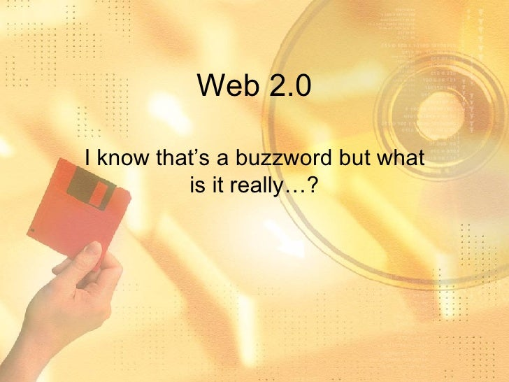 Web 2.0 I know that's a buzzword but what is it really…?