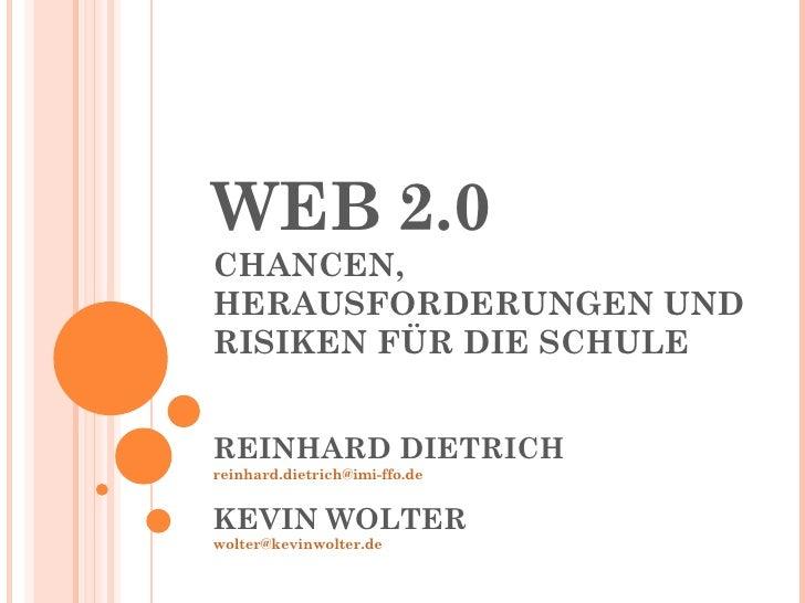 WEB 2.0 CHANCEN, HERAUSFORDERUNGEN UND RISIKEN FÜR DIE SCHULE REINHARD DIETRICH [email_address] KEVIN WOLTER [email_address]