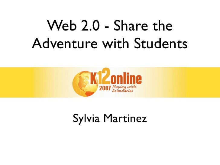 Web 2.0 - Share the Adventure with Students          Sylvia Martinez