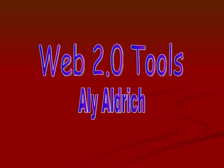 Web 2.0 Tools Aly Aldrich