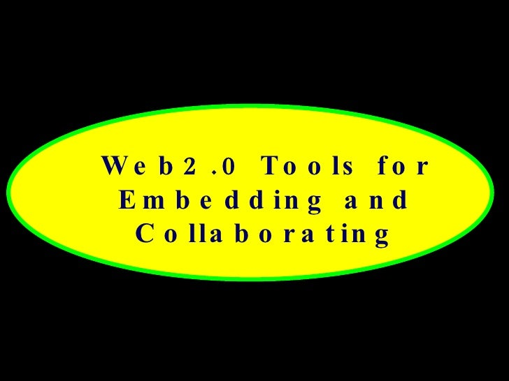 Web2.0 Tools for Embedding and Collaborating