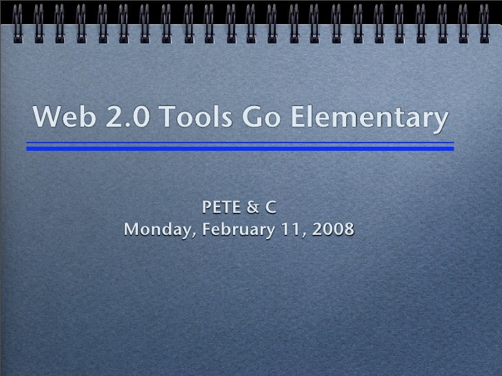 Web 2.0 Tools Go Elementary               PETE & C      Monday, February 11, 2008