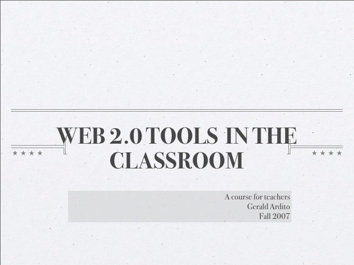 WEB 2.0 TOOLS IN THE     CLASSROOM              A course for teachers                     Gerald Ardito                   ...