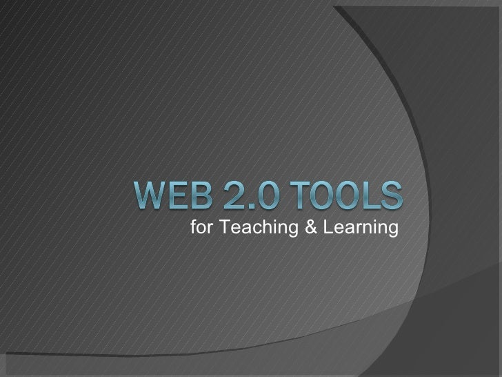 Web 2.0 Tools for Teaching & Learning