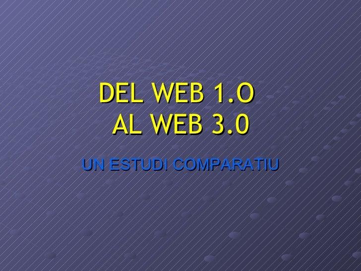 DEL WEB 1.O  AL WEB 3.0 UN ESTUDI COMPARATIU