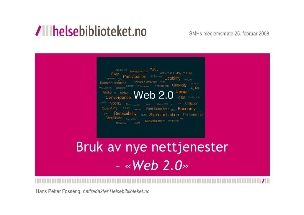 SMHs medlemsmøte 25. februar 2008                       Bruk av nye nettjenester                         – «Web 2.0» Hans ...