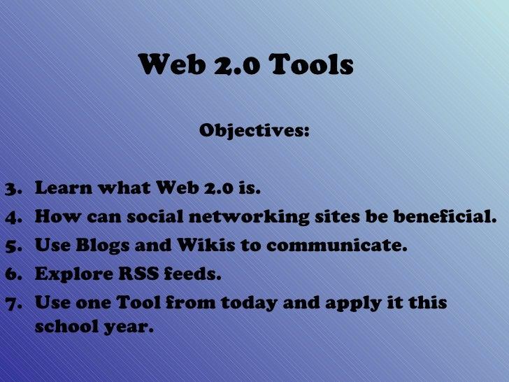 Web 2.0 Tools <ul><li>Objectives: </li></ul><ul><li>Learn what Web 2.0 is. </li></ul><ul><li>How can social networking sit...